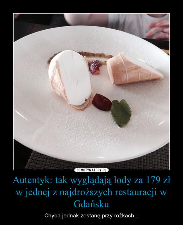 Autentyk: tak wyglądają lody za 179 zł w jednej z najdroższych restauracji w Gdańsku – Chyba jednak zostanę przy rożkach...