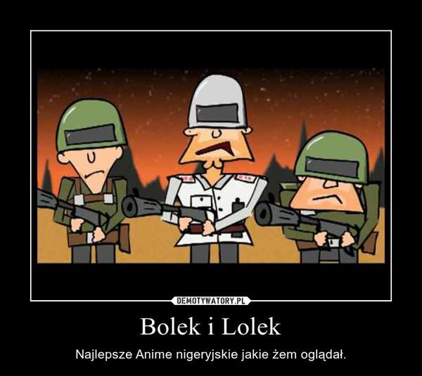 Bolek i Lolek – Najlepsze Anime nigeryjskie jakie żem oglądał.