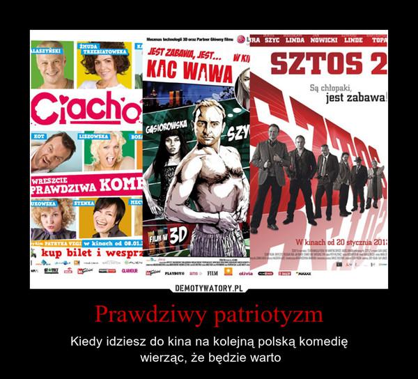Prawdziwy patriotyzm – Kiedy idziesz do kina na kolejną polską komedię wierząc, że będzie warto
