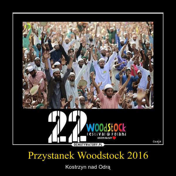 Przystanek Woodstock 2016 – Kostrzyn nad Odrą