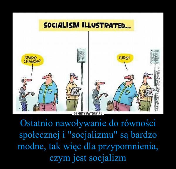 """Ostatnio nawoływanie do równości społecznej i """"socjalizmu"""" są bardzo modne, tak więc dla przypomnienia, czym jest socjalizm –"""