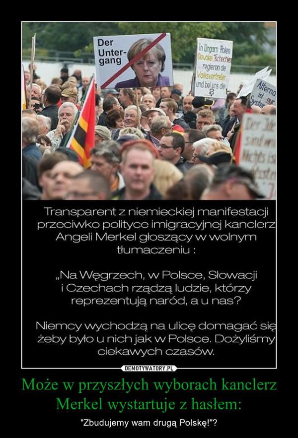 """Może w przyszłych wyborach kanclerz Merkel wystartuje z hasłem: – """"Zbudujemy wam drugą Polskę!""""?"""