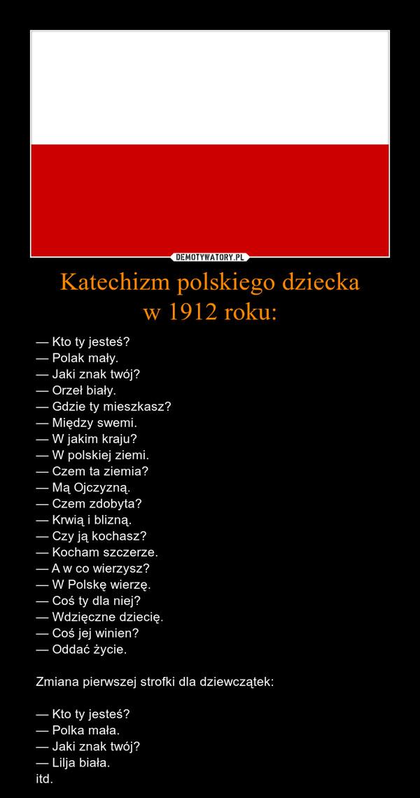 0f5e899cb6bd Katechizm polskiego dzieckaw 1912 roku  – — Kto ty jesteś — Polak mały.