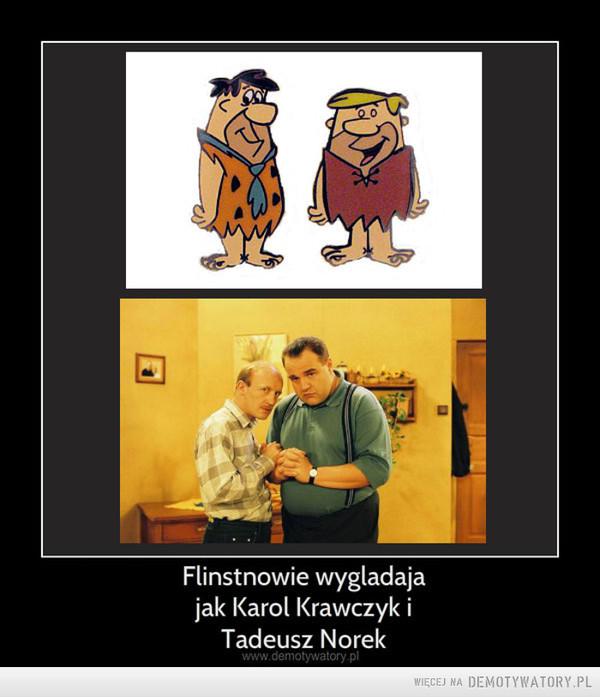 Flinstonowie wygladaja jak Karol Krawczyk i Tadeusz Norek – Flinston