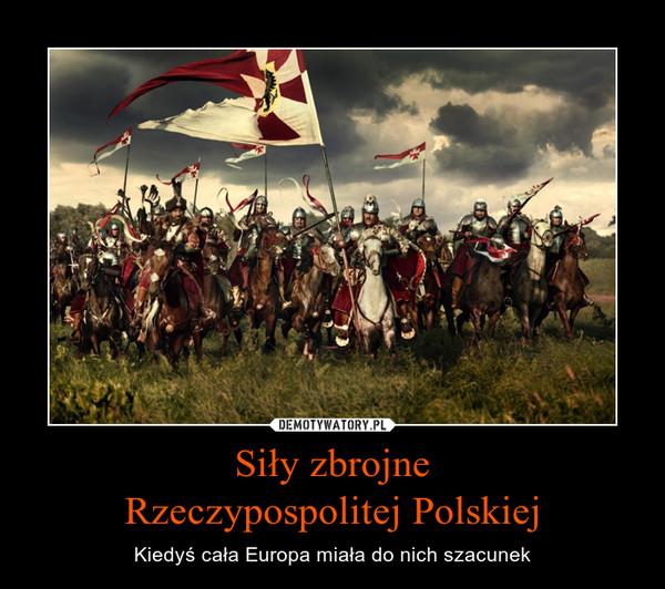 Siły zbrojneRzeczypospolitej Polskiej – Kiedyś cała Europa miała do nich szacunek