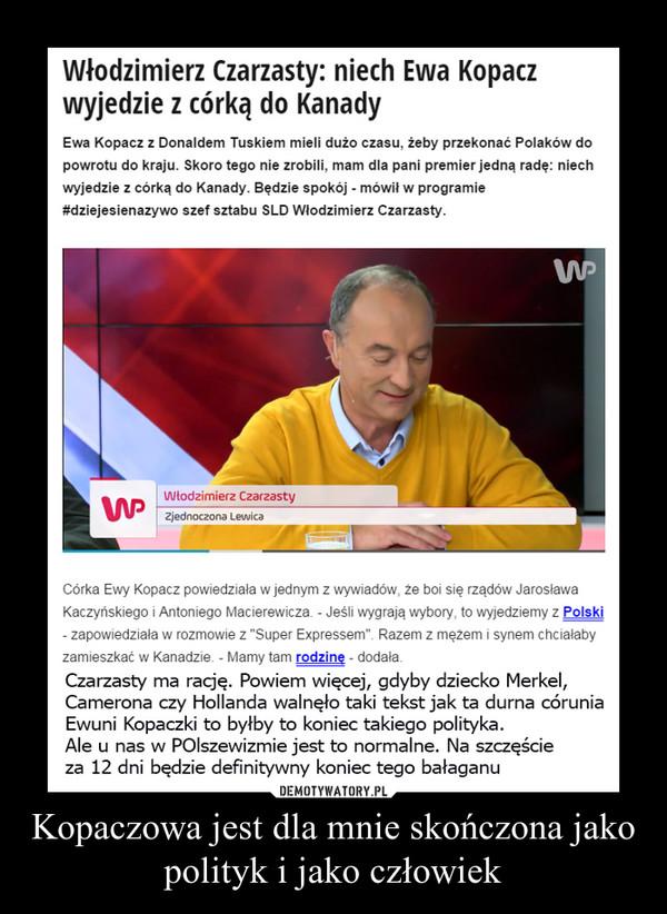 Kopaczowa jest dla mnie skończona jako polityk i jako człowiek –