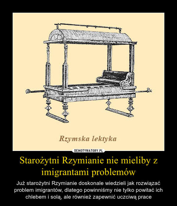 Starożytni Rzymianie nie mieliby z imigrantami problemów – Już starożytni Rzymianie doskonale wiedzieli jak rozwiązać problem imigrantów, dlatego powinniśmy nie tylko powitać ich chlebem i solą, ale również zapewnić uczciwą prace