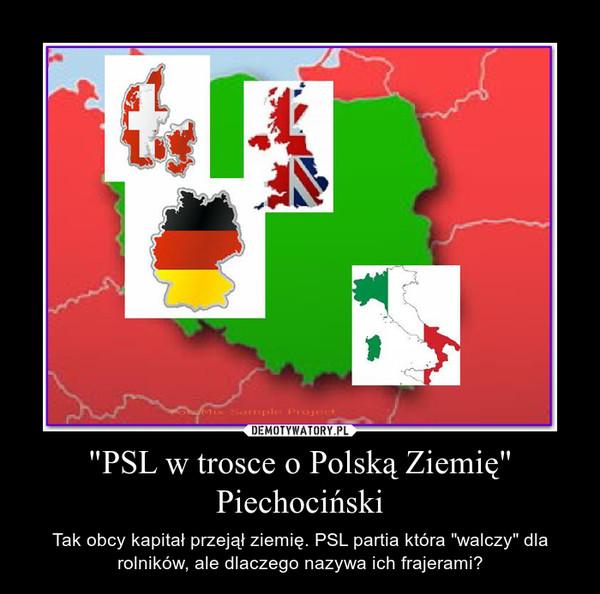 """""""PSL w trosce o Polską Ziemię"""" Piechociński – Tak obcy kapitał przejął ziemię. PSL partia która """"walczy"""" dla rolników, ale dlaczego nazywa ich frajerami?"""