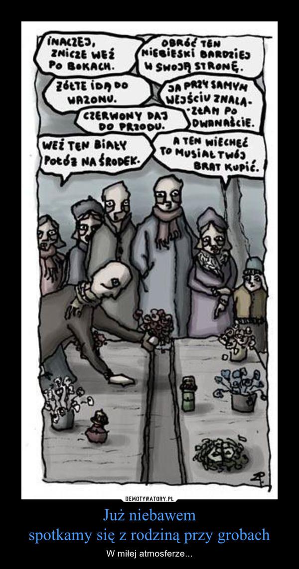 Już niebawemspotkamy się z rodziną przy grobach – W miłej atmosferze...