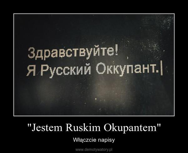 """""""Jestem Ruskim Okupantem"""" – Włączcie napisy"""