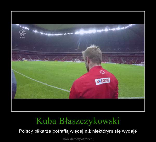 Kuba Błaszczykowski – Polscy piłkarze potrafią więcej niż niektórym się wydaje