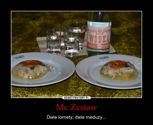 Mc Zestaw – Dwie lornety, dwie meduzy...
