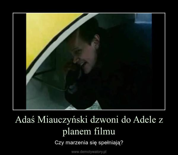 Adaś Miauczyński dzwoni do Adele z planem filmu – Czy marzenia się spełniają?