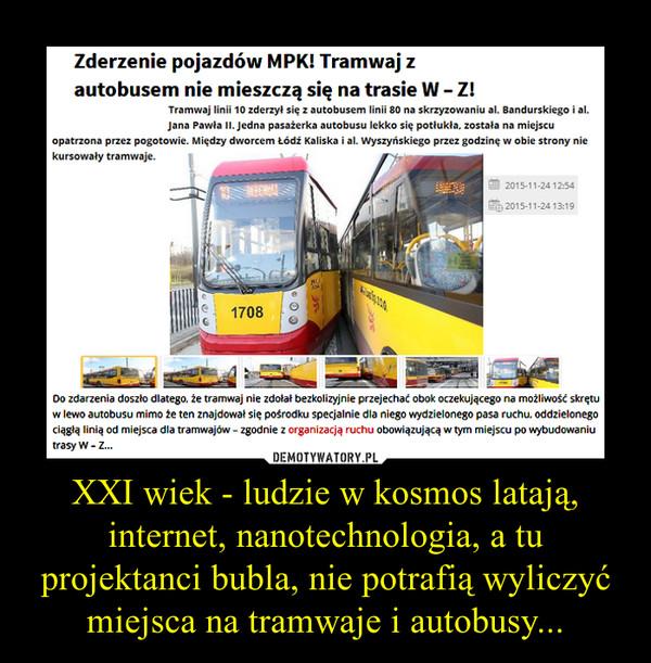 XXI wiek - ludzie w kosmos latają, internet, nanotechnologia, a tu projektanci bubla, nie potrafią wyliczyć miejsca na tramwaje i autobusy... –
