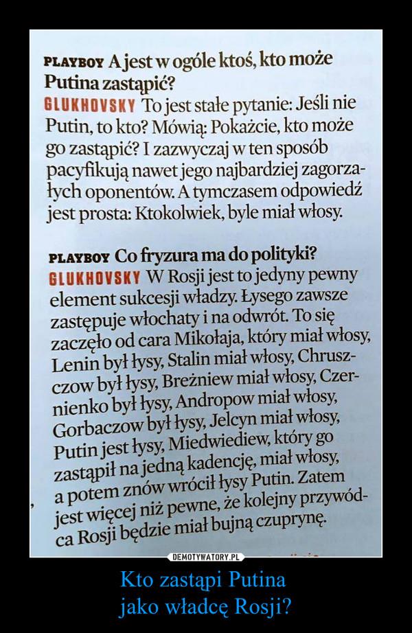 Kto zastąpi Putina jako władcę Rosji? –