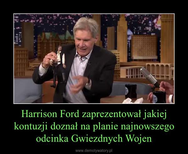 Harrison Ford zaprezentował jakiej kontuzji doznał na planie najnowszego odcinka Gwiezdnych Wojen –