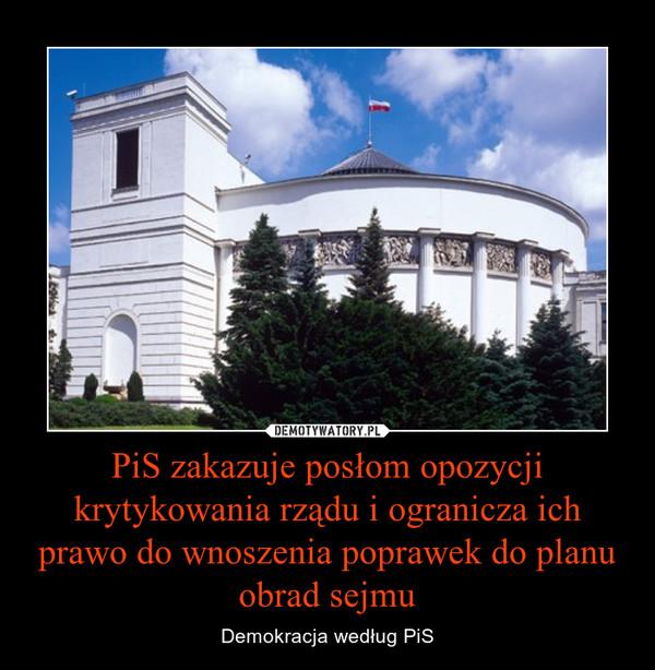 PiS zakazuje posłom opozycji krytykowania rządu i ogranicza ich prawo do wnoszenia poprawek do planu obrad sejmu – Demokracja według PiS