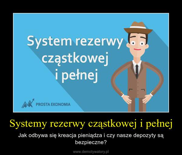 Systemy rezerwy cząstkowej i pełnej – Jak odbywa się kreacja pieniądza i czy nasze depozyty są bezpieczne?