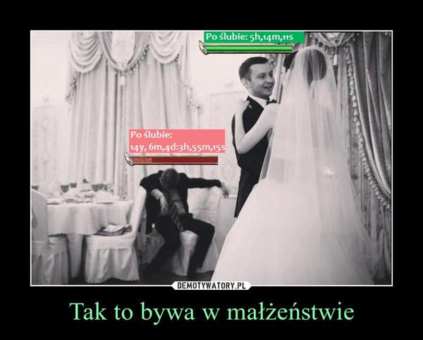 Tak to bywa w małżeństwie –