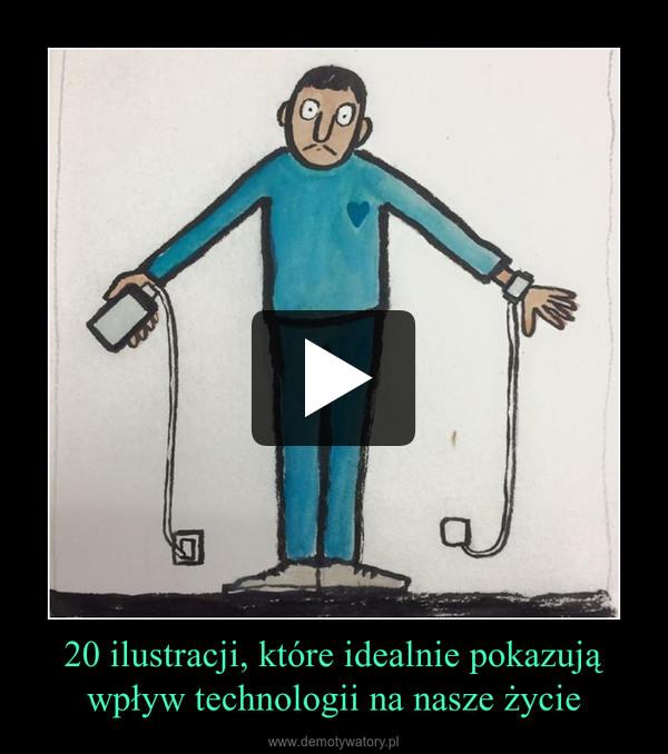 20 ilustracji, które idealnie pokazują wpływ technologii na nasze życie –