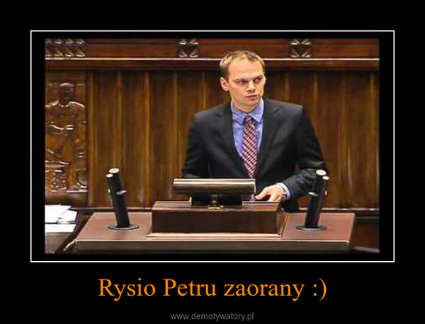 Rysio Petru zaorany :) –