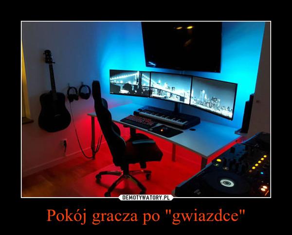 """Pokój gracza po """"gwiazdce"""" –"""