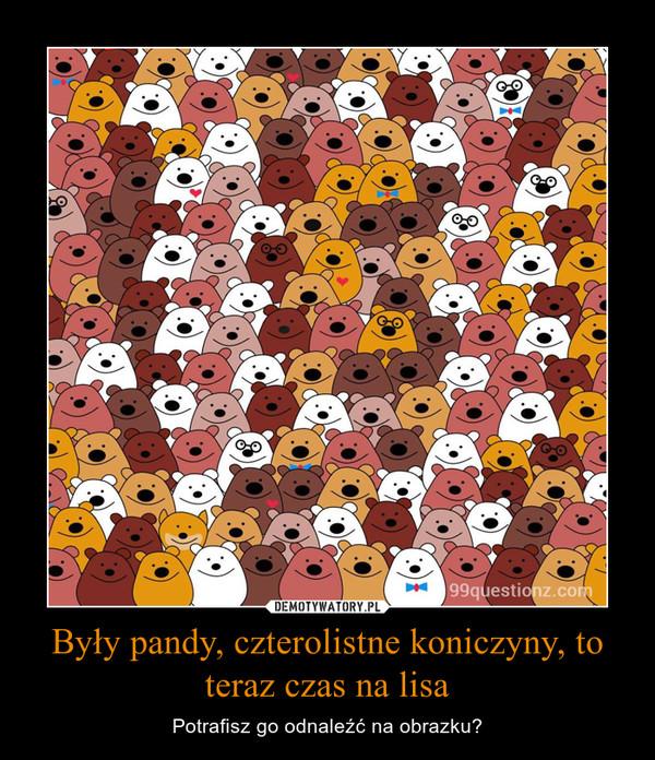 Były pandy, czterolistne koniczyny, to teraz czas na lisa – Potrafisz go odnaleźć na obrazku?