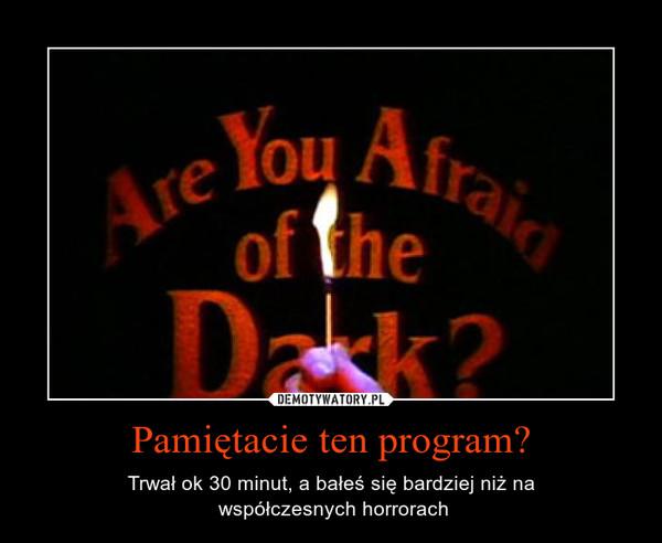 Pamiętacie ten program? – Trwał ok 30 minut, a bałeś się bardziej niż na współczesnych horrorach
