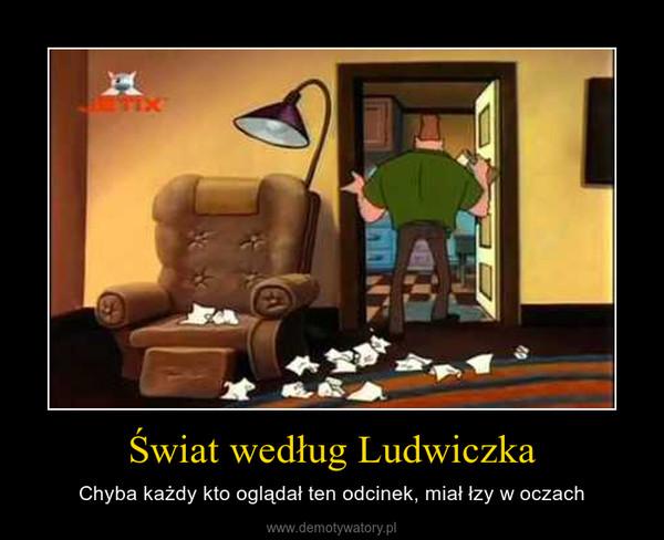 Świat według Ludwiczka – Chyba każdy kto oglądał ten odcinek, miał łzy w oczach