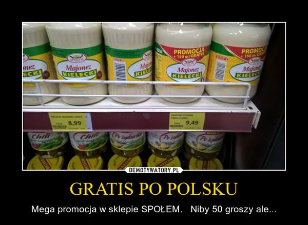 GRATIS PO POLSKU – Mega promocja w sklepie SPOŁEM.   Niby 50 groszy ale...