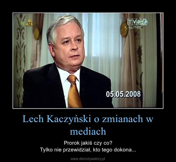 Lech Kaczyński o zmianach w mediach – Prorok jakiś czy co?Tylko nie przewidział, kto tego dokona...