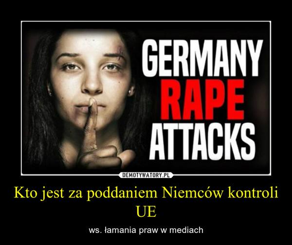 Kto jest za poddaniem Niemców kontroli UE – ws. łamania praw w mediach