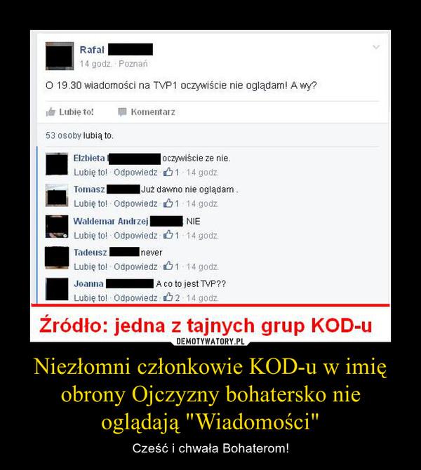 """Niezłomni członkowie KOD-u w imię obrony Ojczyzny bohatersko nie oglądają """"Wiadomości"""" – Cześć i chwała Bohaterom!"""