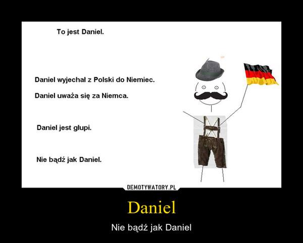 Daniel – Nie bądź jak Daniel