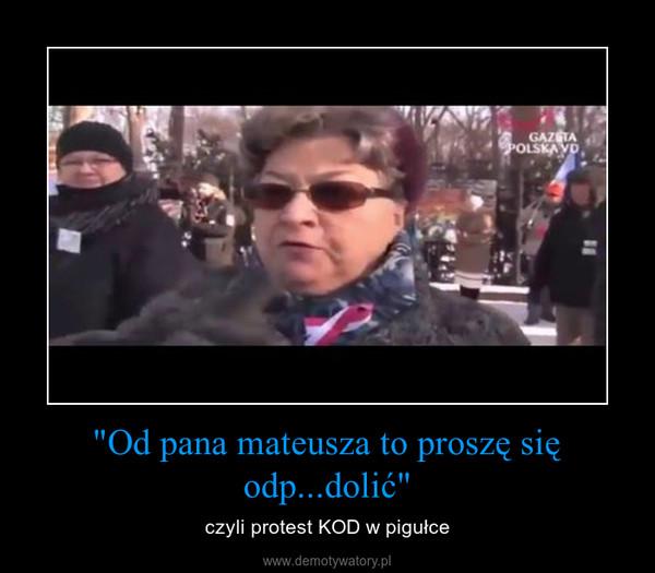 """""""Od pana mateusza to proszę się odp...dolić"""" – czyli protest KOD w pigułce"""