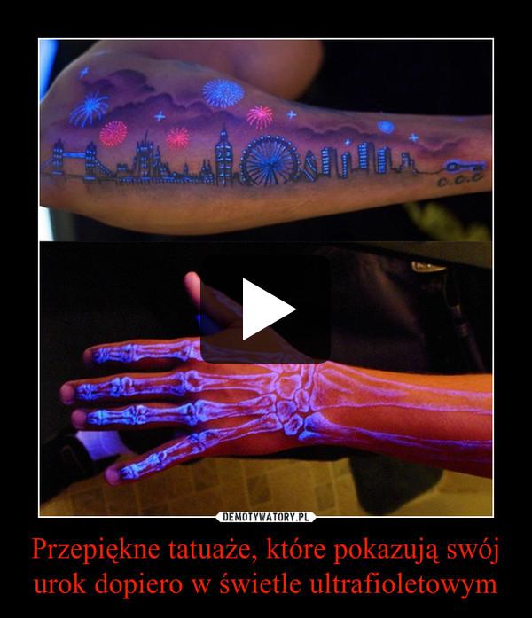 Przepiękne tatuaże, które pokazują swój urok dopiero w świetle ultrafioletowym –