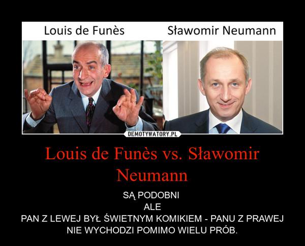Louis de Funès vs. Sławomir Neumann – SĄ PODOBNI ALEPAN Z LEWEJ BYŁ ŚWIETNYM KOMIKIEM - PANU Z PRAWEJ NIE WYCHODZI POMIMO WIELU PRÓB.