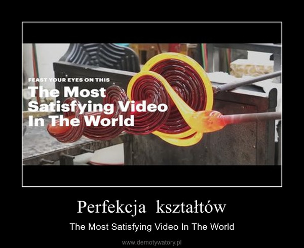 Perfekcja  kształtów – The Most Satisfying Video In The World