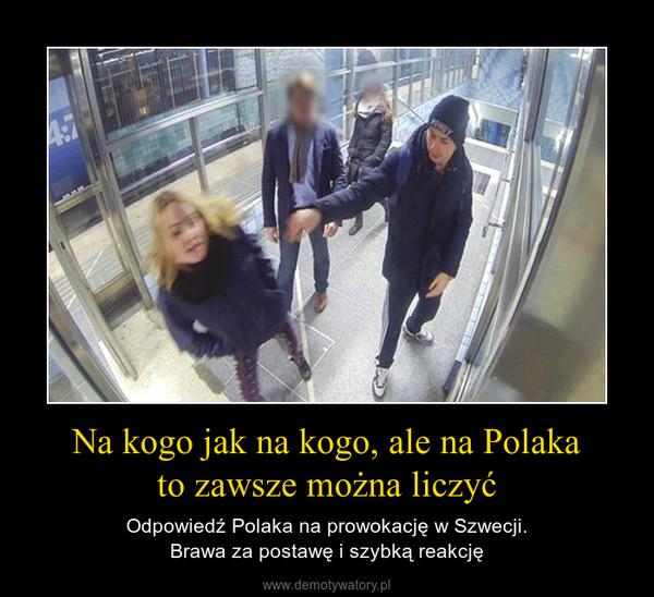 Na kogo jak na kogo, ale na Polakato zawsze można liczyć – Odpowiedź Polaka na prowokację w Szwecji.Brawa za postawę i szybką reakcję