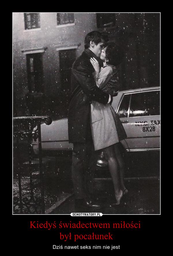 Kiedyś świadectwem miłości był pocałunek – Dziś nawet seks nim nie jest