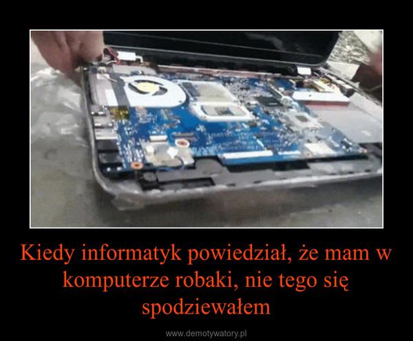Kiedy informatyk powiedział, że mam w komputerze robaki, nie tego się spodziewałem –