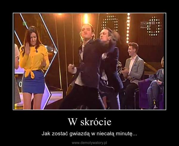 W skrócie – Jak zostać gwiazdą w niecałą minutę...