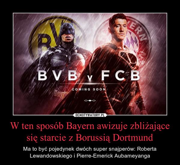 W ten sposób Bayern awizuje zbliżające się starcie z Borussią Dortmund – Ma to być pojedynek dwóch super snajperów: Roberta Lewandowskiego i Pierre-Emerick Aubameyanga