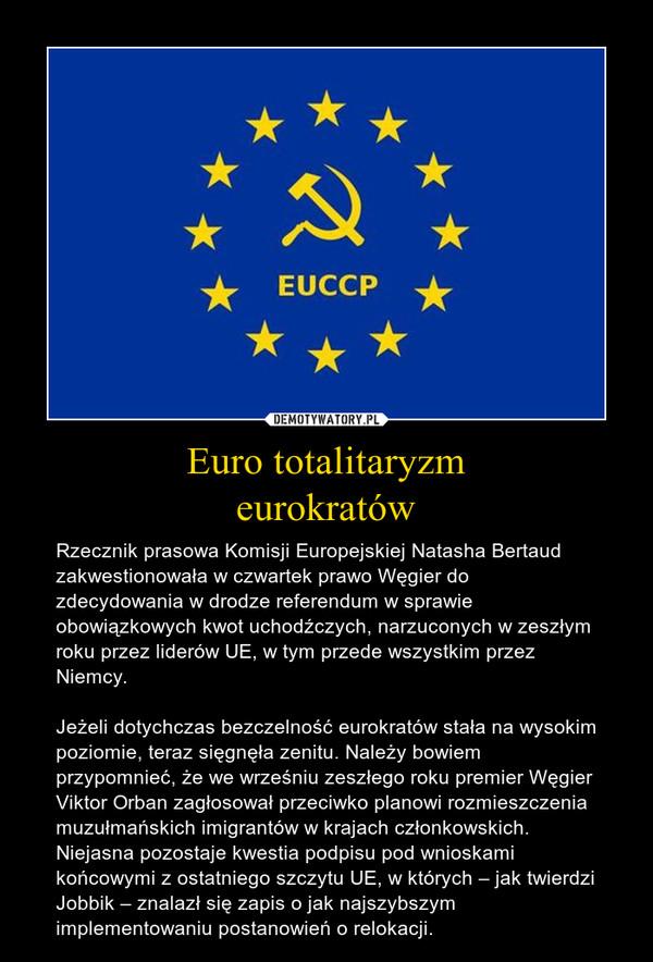 Euro totalitaryzmeurokratów – Rzecznik prasowa Komisji Europejskiej Natasha Bertaud zakwestionowała w czwartek prawo Węgier do zdecydowania w drodze referendum w sprawie obowiązkowych kwot uchodźczych, narzuconych w zeszłym roku przez liderów UE, w tym przede wszystkim przez Niemcy.Jeżeli dotychczas bezczelność eurokratów stała na wysokim poziomie, teraz sięgnęła zenitu. Należy bowiem przypomnieć, że we wrześniu zeszłego roku premier Węgier Viktor Orban zagłosował przeciwko planowi rozmieszczenia muzułmańskich imigrantów w krajach członkowskich. Niejasna pozostaje kwestia podpisu pod wnioskami końcowymi z ostatniego szczytu UE, w których – jak twierdzi Jobbik – znalazł się zapis o jak najszybszym implementowaniu postanowień o relokacji.