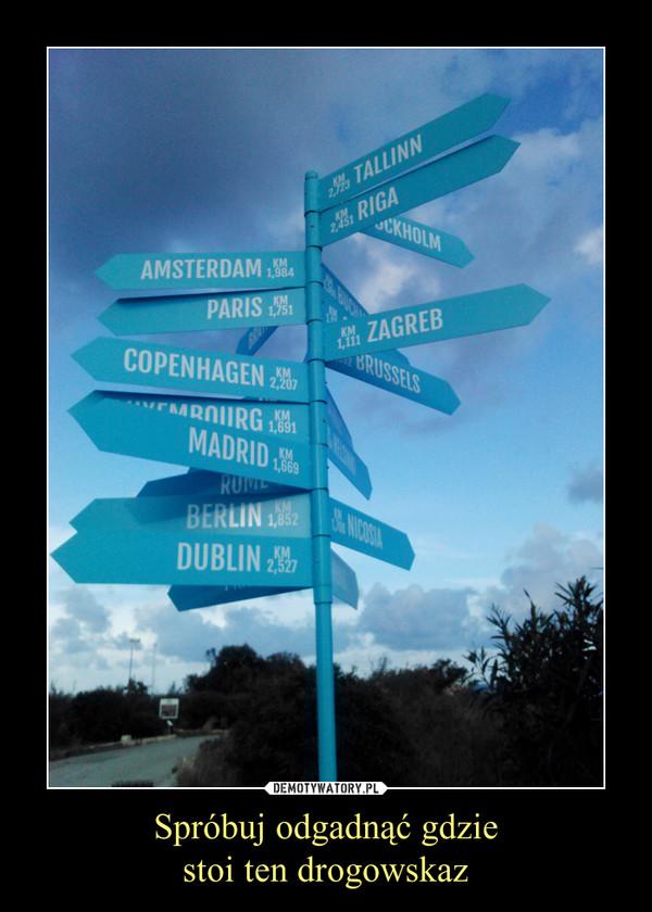 Spróbuj odgadnąć gdziestoi ten drogowskaz –