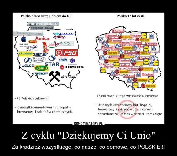 """Z cyklu """"Dziękujemy Ci Unio"""" – Za kradzież wszystkiego, co nasze, co domowe, co POLSKIE!!!"""