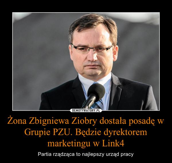Żona Zbigniewa Ziobry dostała posadę w Grupie PZU. Będzie dyrektorem marketingu w Link4 – Partia rządząca to najlepszy urząd pracy