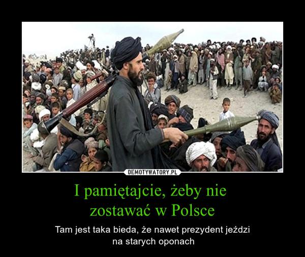 I pamiętajcie, żeby nie zostawać w Polsce – Tam jest taka bieda, że nawet prezydent jeździ na starych oponach