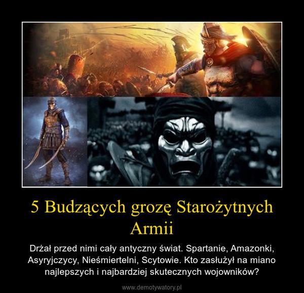 5 Budzących grozę Starożytnych Armii – Drżał przed nimi cały antyczny świat. Spartanie, Amazonki, Asyryjczycy, Nieśmiertelni, Scytowie. Kto zasłużył na miano najlepszych i najbardziej skutecznych wojowników?
