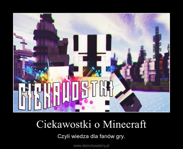 Ciekawostki O Minecraft Demotywatory Pl